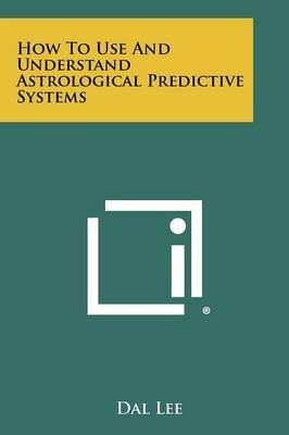 How to Use and Understand Astrological Predictive Systems