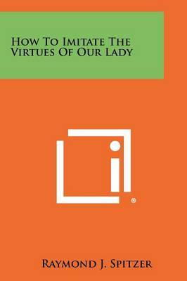 How to Imitate the Virtues of Our Lady