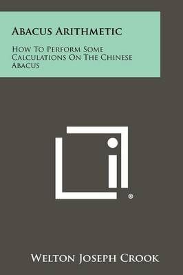 Abacus Arithmetic: How to Perform Some Calculations on the Chinese Abacus
