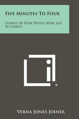 Five Minutes to Four: Stories of How People Were Led to Christ