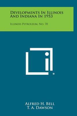 Developments in Illinois and Indiana in 1953: Illinois Petroleum, No. 70