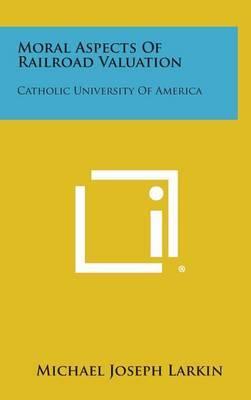 Moral Aspects of Railroad Valuation: Catholic University of America