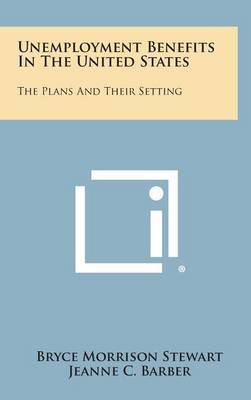Unemployment Benefits in the United States: The Plans and Their Setting