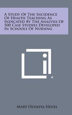 A Study of the Incidence of Health Teaching as Indicated by the Analysis of 500 Case Studies Developed in Schools of Nursing