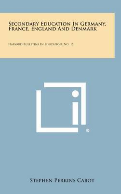 Secondary Education in Germany, France, England and Denmark: Harvard Bulletins in Education, No. 15