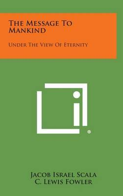 The Message to Mankind: Under the View of Eternity
