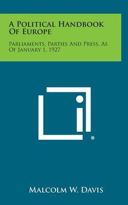 A Political Handbook of Europe: Parliaments, Parties and Press, as of January 1, 1927