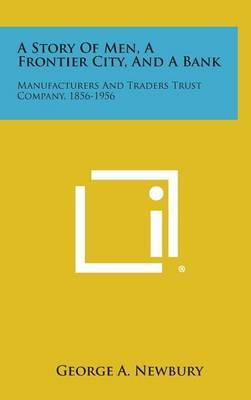A Story of Men, a Frontier City, and a Bank: Manufacturers and Traders Trust Company, 1856-1956