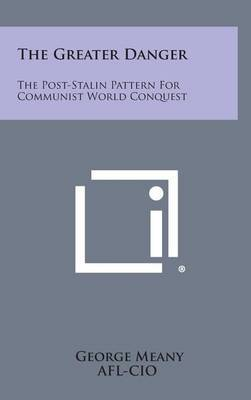 The Greater Danger: The Post-Stalin Pattern for Communist World Conquest