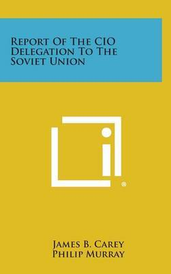 Report of the CIO Delegation to the Soviet Union