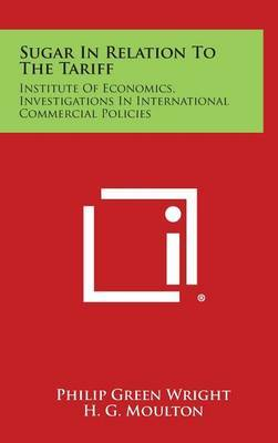 Sugar in Relation to the Tariff: Institute of Economics, Investigations in International Commercial Policies