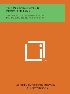 The Performance of Propeller Fans: The Ohio State University Studies Engineering Series, V2, No. 3, Part 1