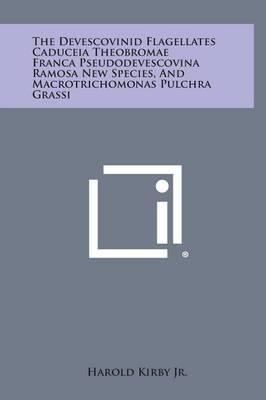 The Devescovinid Flagellates Caduceia Theobromae Franca Pseudodevescovina Ramosa New Species, and Macrotrichomonas Pulchra Grassi