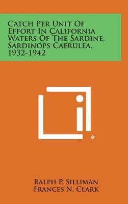 Catch Per Unit of Effort in California Waters of the Sardine, Sardinops Caerulea, 1932-1942