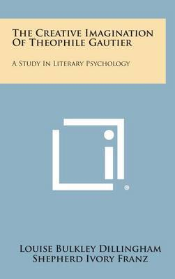 The Creative Imagination of Theophile Gautier: A Study in Literary Psychology