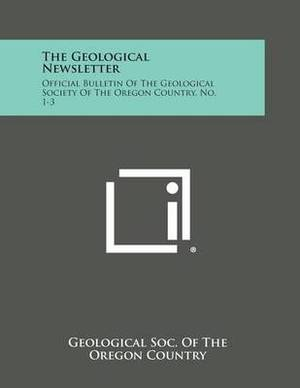 The Geological Newsletter: Official Bulletin of the Geological Society of the Oregon Country, No. 1-3
