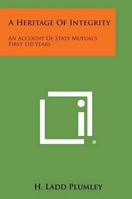 A Heritage of Integrity: An Account of State Mutual's First 110 Years
