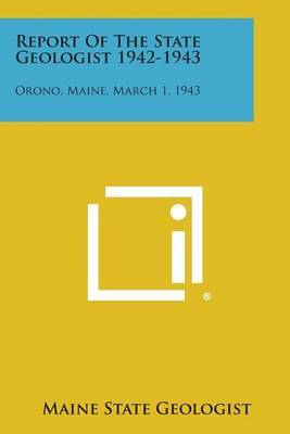 Report of the State Geologist 1942-1943: Orono, Maine, March 1, 1943