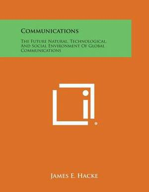 Communications: The Future Natural, Technological, and Social Environment of Global Communications