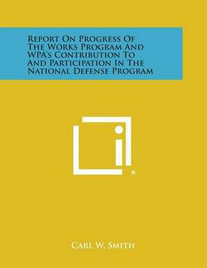Report on Progress of the Works Program and Wpa's Contribution to and Participation in the National Defense Program