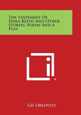 The Statement of Erika Keith and Other Stories, Poems and a Play