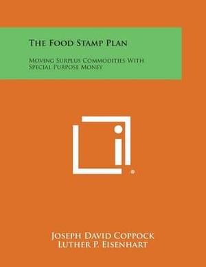 The Food Stamp Plan: Moving Surplus Commodities with Special Purpose Money