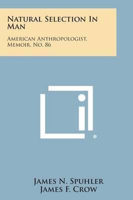 Natural Selection in Man: American Anthropologist, Memoir, No. 86