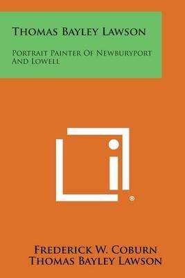 Thomas Bayley Lawson: Portrait Painter of Newburyport and Lowell