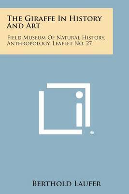 The Giraffe in History and Art: Field Museum of Natural History, Anthropology, Leaflet No. 27