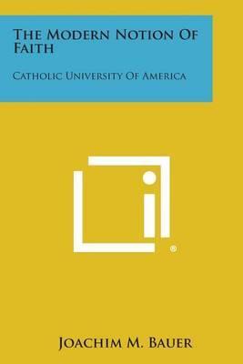 The Modern Notion of Faith: Catholic University of America