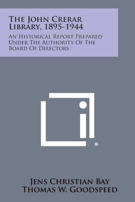 The John Crerar Library, 1895-1944: An Historical Report Prepared Under the Authority of the Board of Directors