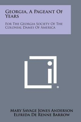 Georgia, a Pageant of Years: For the Georgia Society of the Colonial Dames of America