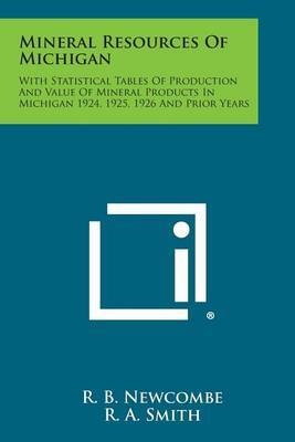 Mineral Resources of Michigan: With Statistical Tables of Production and Value of Mineral Products in Michigan 1924, 1925, 1926 and Prior Years