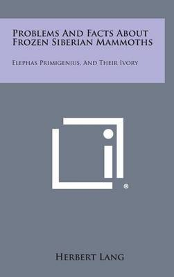 Problems and Facts about Frozen Siberian Mammoths: Elephas Primigenius, and Their Ivory