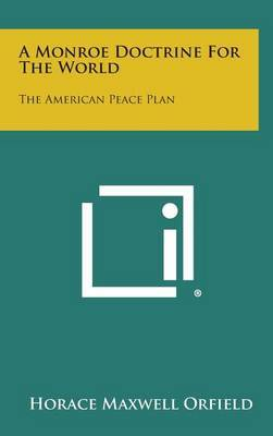 A Monroe Doctrine for the World: The American Peace Plan