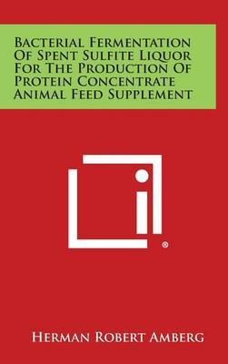 Bacterial Fermentation of Spent Sulfite Liquor for the Production of Protein Concentrate Animal Feed Supplement