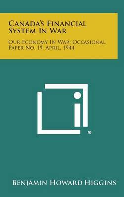 Canada's Financial System in War: Our Economy in War, Occasional Paper No. 19, April, 1944