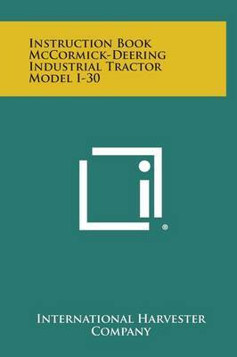 Instruction Book McCormick-Deering Industrial Tractor Model I-30