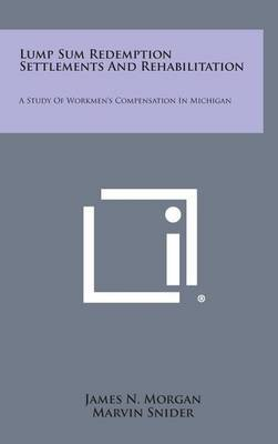 Lump Sum Redemption Settlements and Rehabilitation: A Study of Workmen's Compensation in Michigan