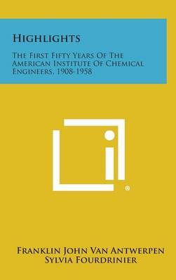 Highlights: The First Fifty Years of the American Institute of Chemical Engineers, 1908-1958
