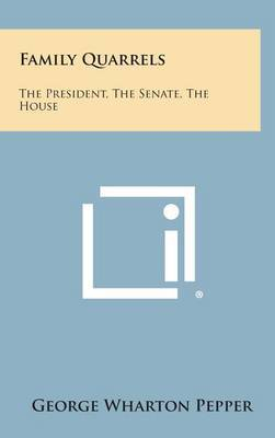 Family Quarrels: The President, the Senate, the House