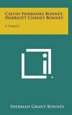 Calvin Fairbanks Bonney, Harriott Cheney Bonney: A Tribute