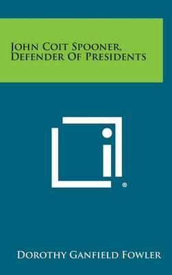 John Coit Spooner, Defender of Presidents