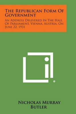 The Republican Form of Government: An Address Delivered in the Hall of Parliament, Vienna, Austria, on June 22, 1931