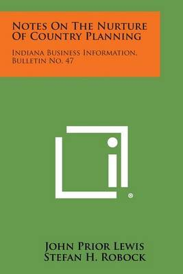 Notes on the Nurture of Country Planning: Indiana Business Information, Bulletin No. 47