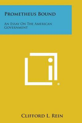 Prometheus Bound: An Essay on the American Government