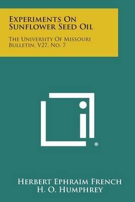 Experiments on Sunflower Seed Oil: The University of Missouri Bulletin, V27, No. 7