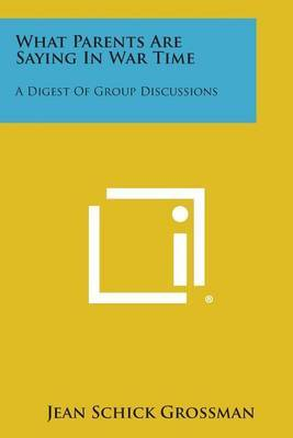 What Parents Are Saying in War Time: A Digest of Group Discussions