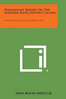 Preliminary Report on the Sheenjek River District, Alaska: United States Geological Survey, 797c