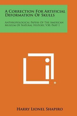 A Correction for Artificial Deformation of Skulls: Anthropological Papers of the American Museum of Natural History, V30, Part 1